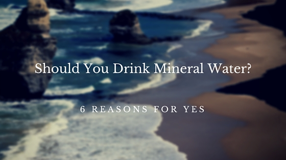 Should You Drink Mineral Water-